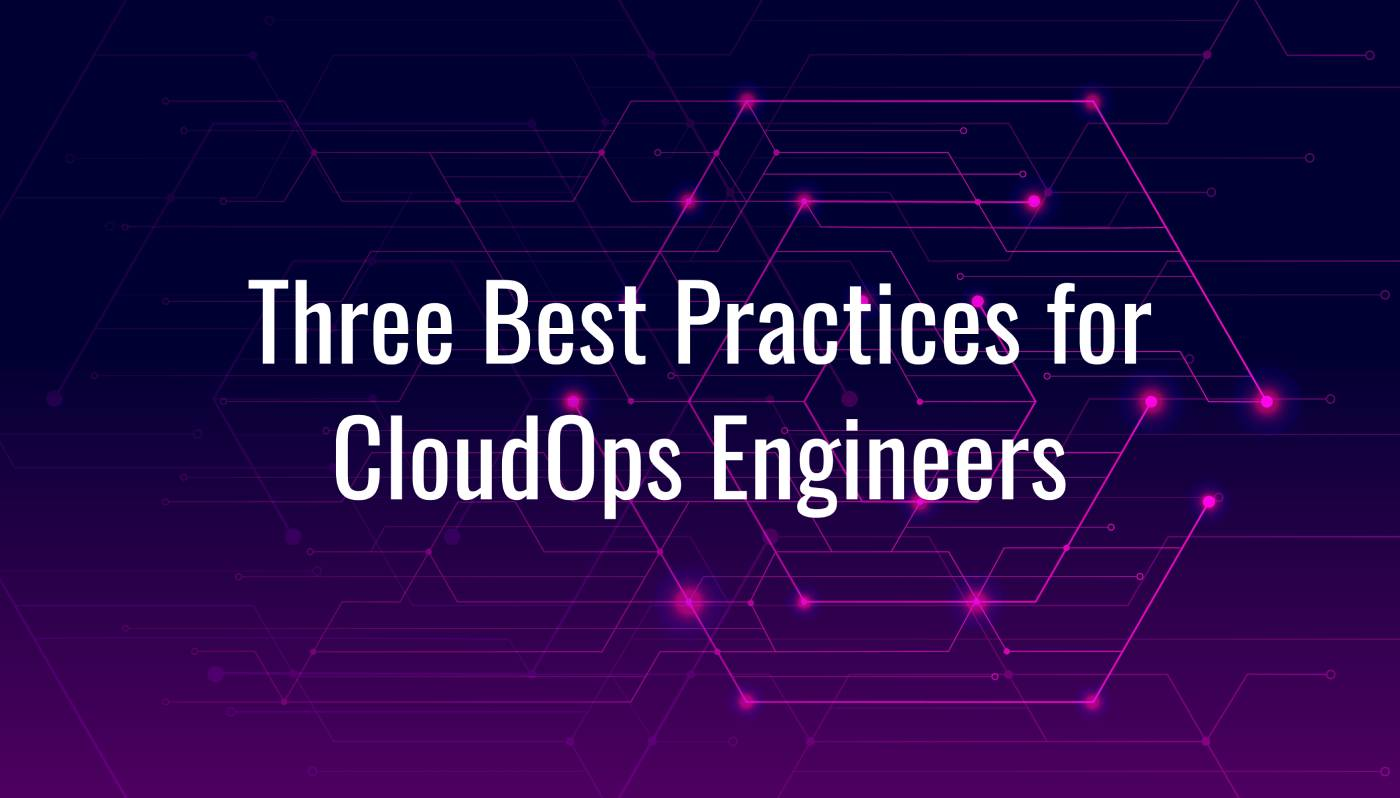Three Best Practices for CloudOps Engineers