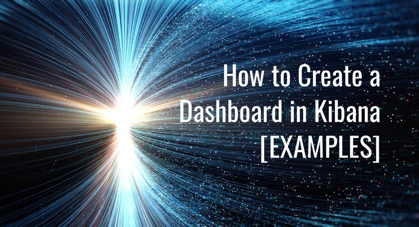 How to Create a Dashboard in Kibana with Examples