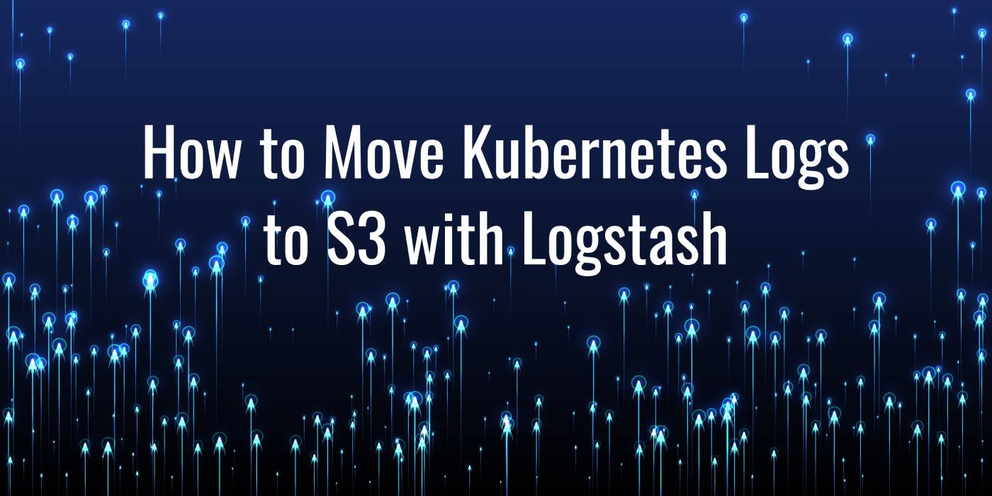 How to Move Kubernetes Logs to S3 with Logstash and Filebeat