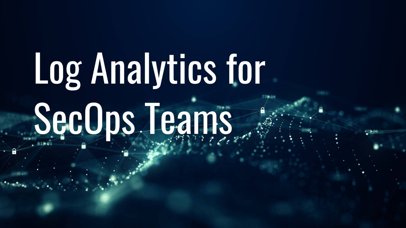 Log Analytics for SecOps Teams