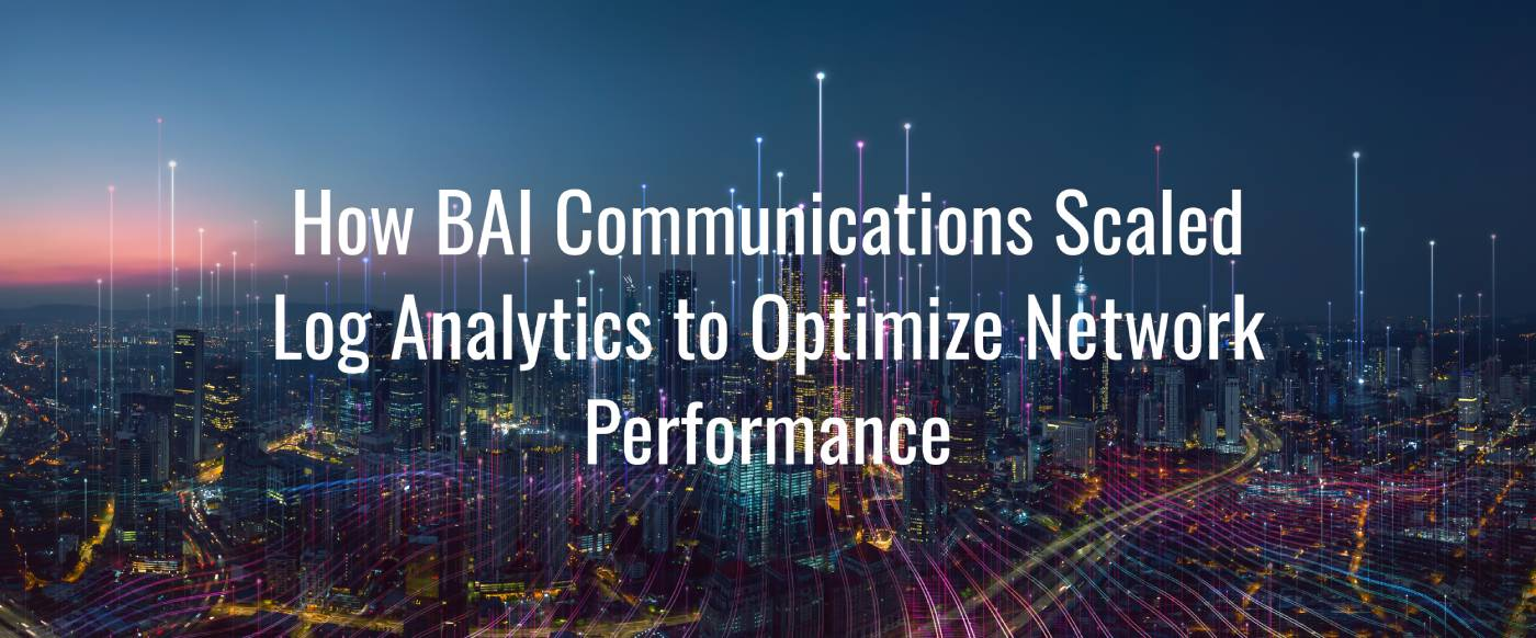 How BAI Communications Scaled Log Analytics to Optimize Network Performance