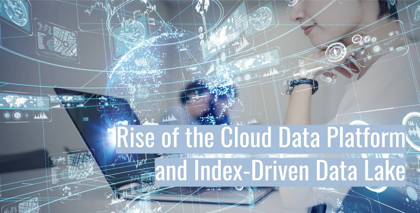 The Rise of the Cloud Data Platform and Index-Driven Data Lake