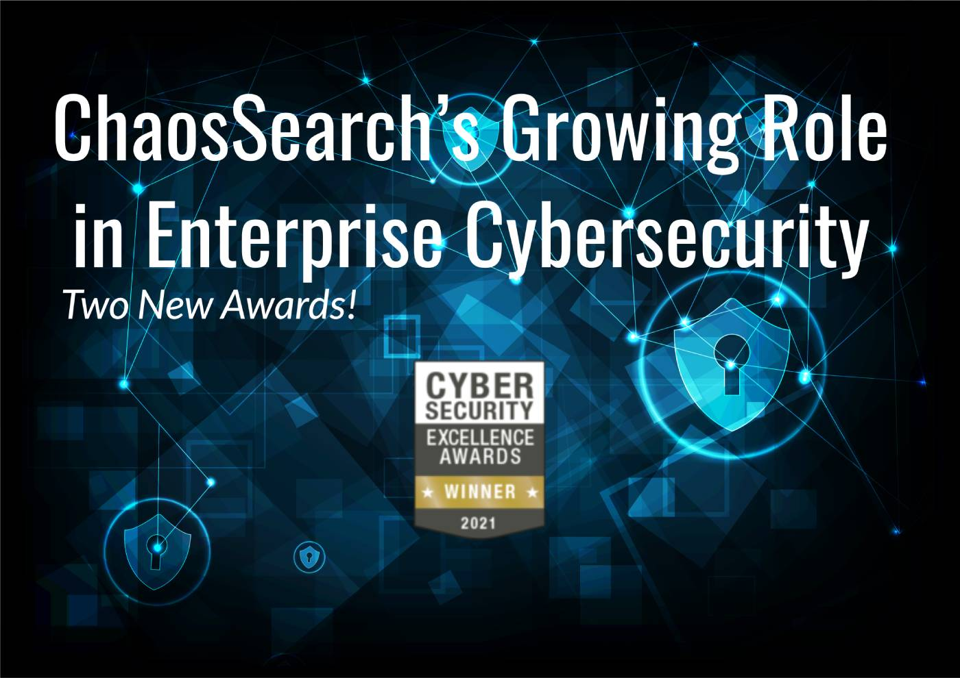 Two Major Industry Awards Confirm ChaosSearch's Growing Role in Enterprise Cybersecurity
