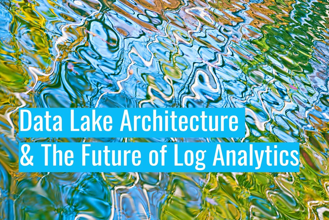 Data Lake Architecture & The Future of Log Analytics