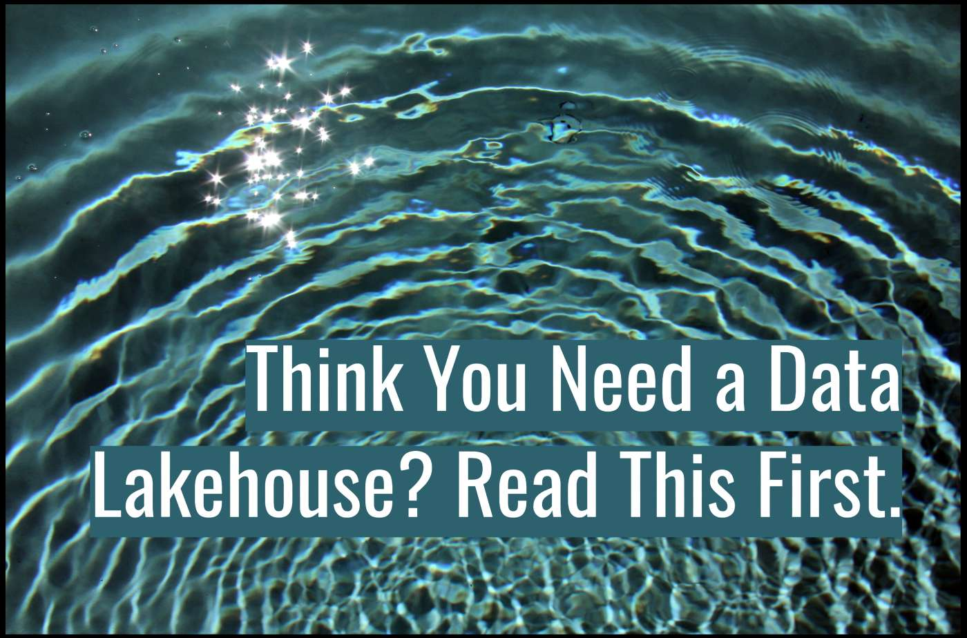 Think you need a data lakehouse?
