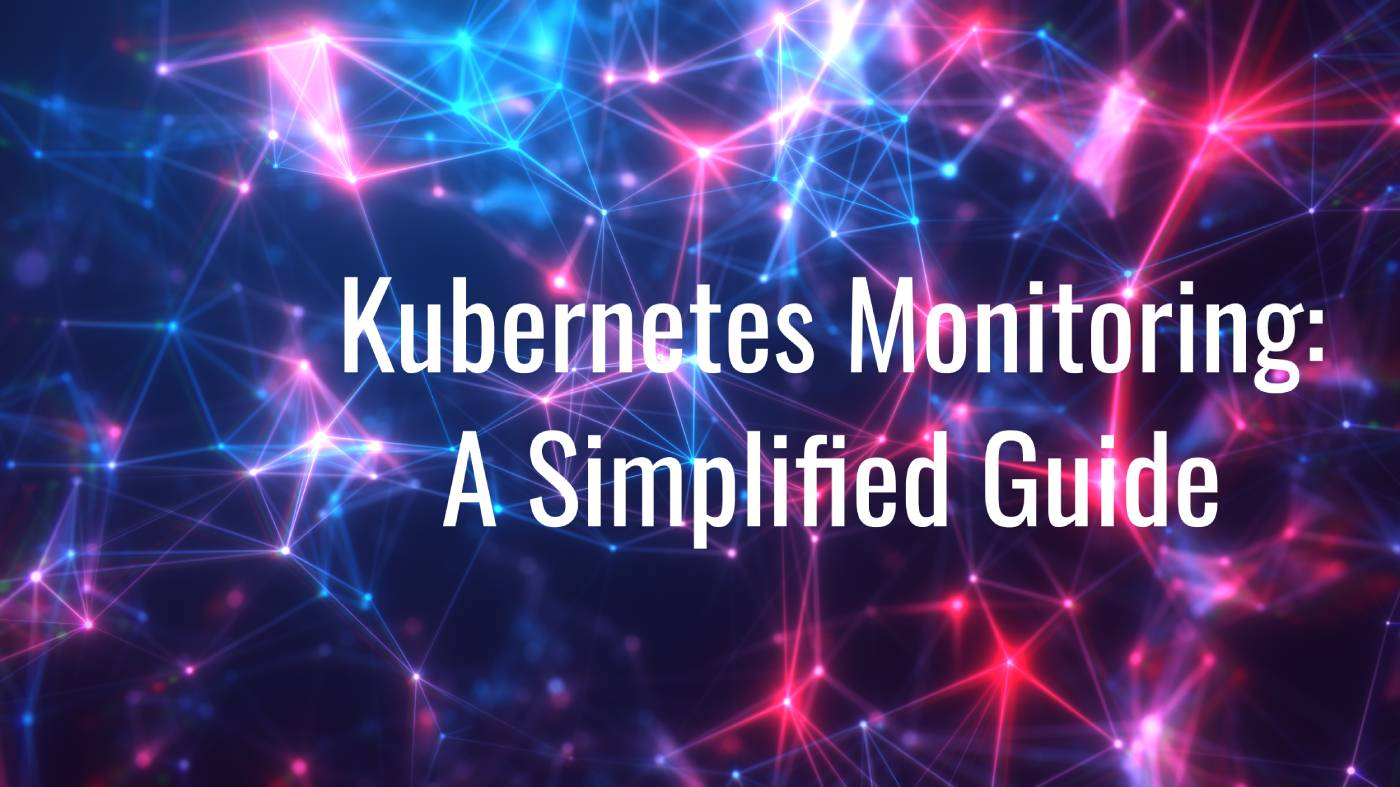 A Simplified Guide to Kubernetes Monitoring