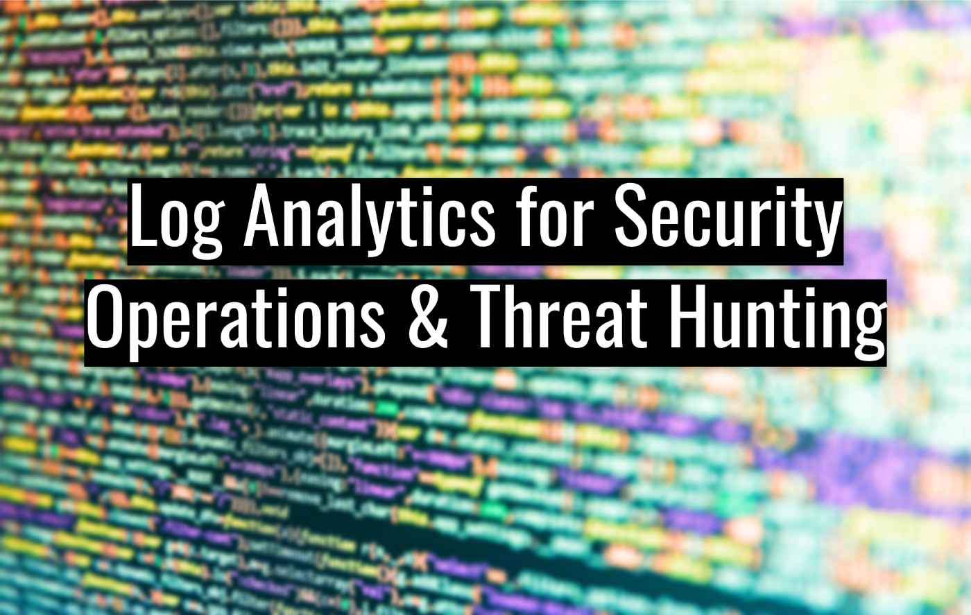 Log Analytics and SIEM for Enterprise Security Operations and Threat Hunting