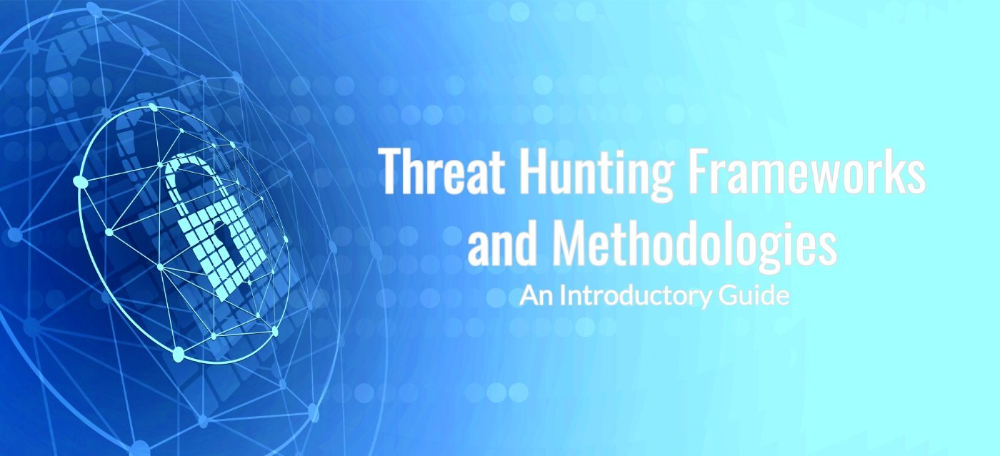 Threat Hunting Frameworks and Methodologies: An Introductory Guide