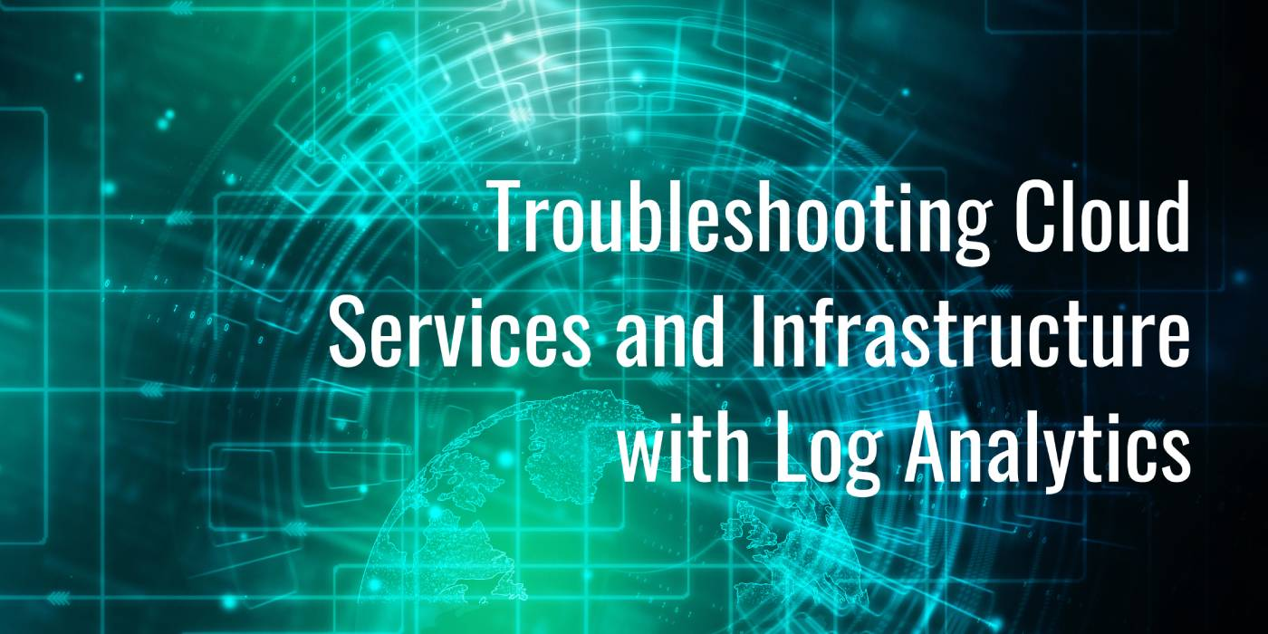 Troubleshooting Cloud Services and Infrastructure with Log Analytics
